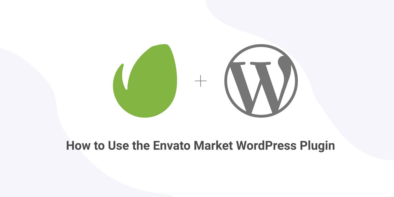 How to use the Envato Market WordPress Plugin